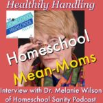 HSHSP Ep 85: Healthily Handling Homeschool Mean-Moms