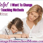 Help! I Want To Change My Homeschool Teaching Method
