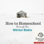 Homeschooling Through the Winter Blahs