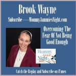 Overcoming The Fear of Not Being Good Enough with Brook Wayne