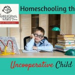 How to Homeschool the Uncooperative Child
