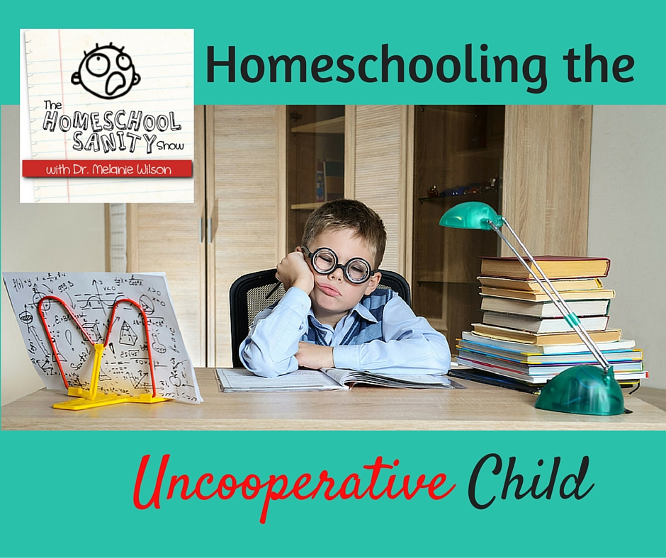 Homeschooling the Uncooperative Child The Homeschool Sanity Show Podcast