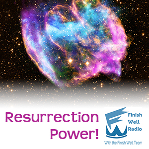 Resurrection Power, Podcast #031 on Finish Well Radio with Meredith Curtis at the Ultimate Homeschool Radio Network