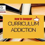 The Cure for Curriculum Addiction