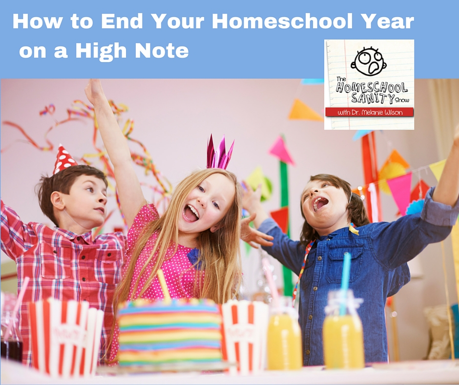 How to End Your Homeschool Year on a High Note: The Homeschool Sanity Show