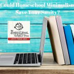 Is Homeschool Minimalism for You?