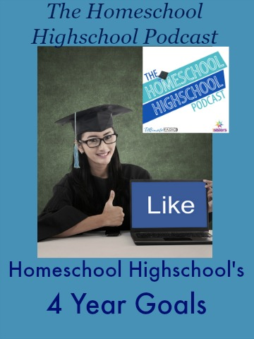 Homeschool Highschool Podcast: 4 Year Goals