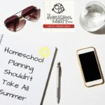 Homeschool Planning Shouldn't Take All Summer: The Homeschool Sanity Show Podcast