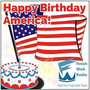 Finish Well Radio, Podcast #035, Happy Birthday America!