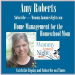 Home Management For The Homeschool Mom with Amy Roberts
