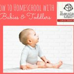 How to Homeschool with babies and toddlers: The Homeschool Sanity Show podcast