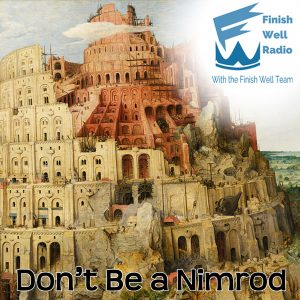 Finish Well Podcast #038 Don't Be a Nimrod