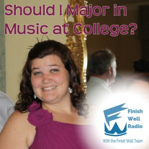 Finish Well Radio Network, Podcast #39, Should I Major in Music at College? with Meredith Curtis on the Ultimate Homeschool Podcast Network
