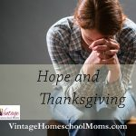 hope and thanksgiving | Is there hope when you are devastated or have a loss? There is hope and thanksgiving joy, but it takes a choice. | #podcast #homeschoolpodcast