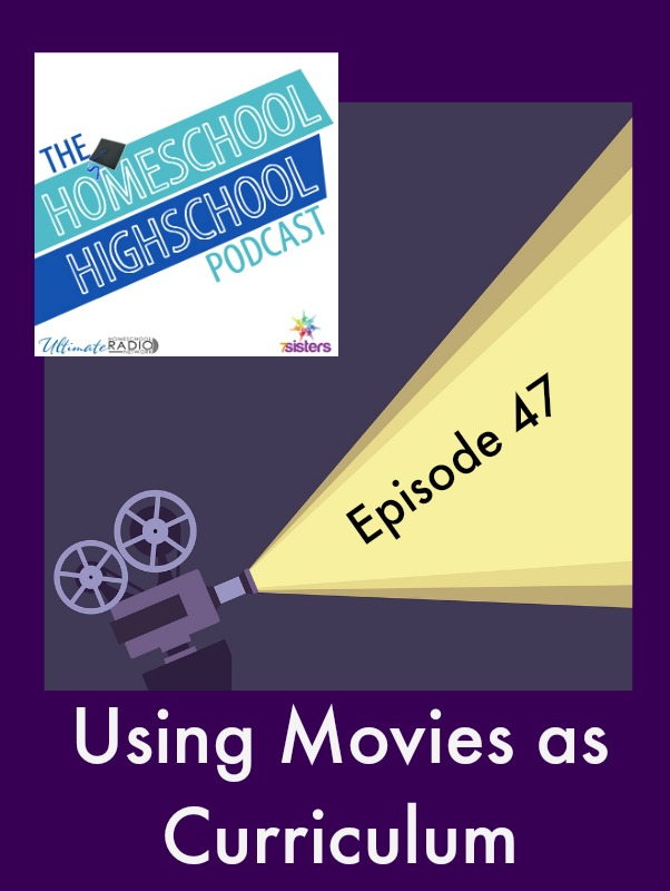 Homeschool Highschool Podcast Episode 47: Using Movies as Curriculum