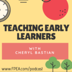 Teaching Early Learners with Cheryl Bastian