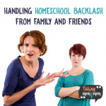 Handling Homeschool Backlash from Family and Friends