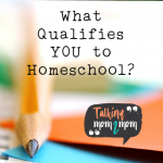 What Qualifies YOU to Homeschool?