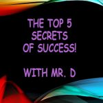 The 5 Secrets of Success with Mr. D