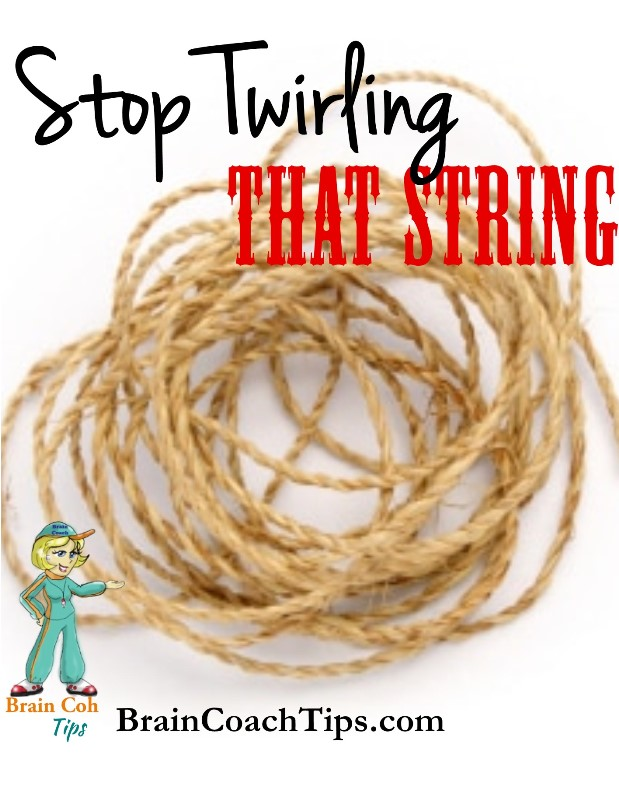 stop twirling that string