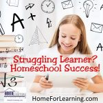 Struggling Learner? Homeschool Success!