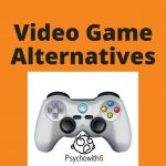 Alternatives to Video Games