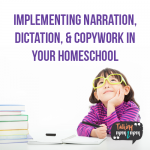 How to Implement Narration, Dictation, and Copywork in Your Homeschool