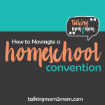 Navigating Your Way through a Homeschool Convention with Talking Mom 2 Mom