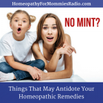 No Mint?  Things That May Antidote Your Homeopathic Remedies