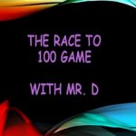 The Race to 100 Game with Mr. D