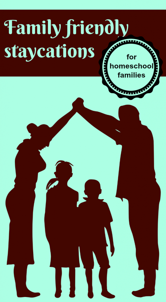 Family friendly staycation ideas for homeschool families