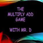 The Multiply Add Game with Mr. D