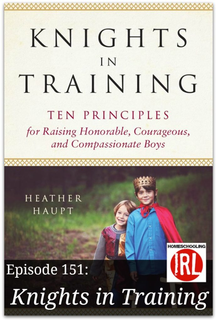 Free homeschool podcast about Heather Haupt's book, Knights in Training