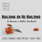Building or Re-Building – To Become A Better Husband – MBFLP 170