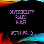 Divisibility Rules Rule with Mr. D