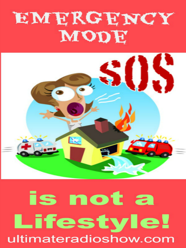 Emergency Mode is NOT a Lifestyle! ~Victory over Adversity
