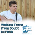 Walking Teens from Doubt to Faith, FWRadio Episode#47