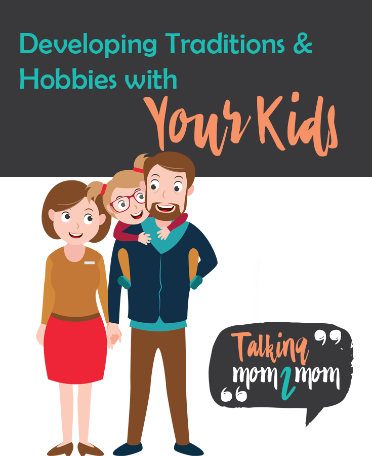 Developing Traditions and Hobbies with Your Kids - Talking Mom 2 Mom Podcast