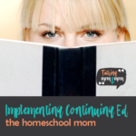 Implementing Continuing Ed for the Homeschool Mom