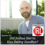 HIRL Episode 155: Did Joshua Harris Kiss Dating Goodbye?