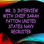 Mr. D Interview with Chief Sarah Patton United States Navy Recruiter