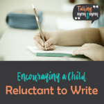 Encouraging a Child Reluctant to Write