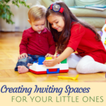 Creating Inviting Spaces with Your Little Ones