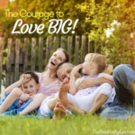 The Courage to Love Big