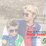 How to Encourage Mental Toughness in Your Kids