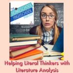 Homeschool Highschool Podcast Ep 92: Helping Literal Thinkers with Literature Analysis. Literature can be a pain for some teens. Here's how to help the literal thinkers with Literature!