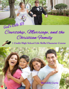 God's Girls 103: Courship, Marriage, and the Christian Family High School Class by Meredith Curtis