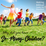 Why Do You Have SO Many Children? – MBFLP 193