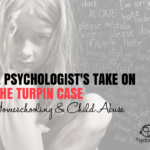 The Turpin Case: A Psychologist's Response to Homeschooling and Child Abuse