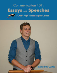 Communications 101:Essays and Speeches High School Course by Meredith Curtis